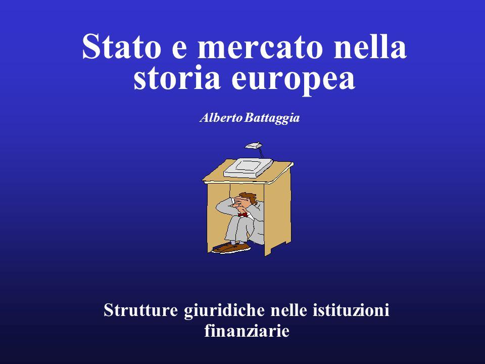 Stato e mercato nella storia europea Alberto Battaggia Strutture giuridiche nelle istituzioni finanziarie