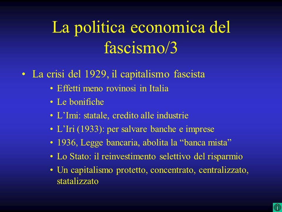 La politica economica del fascismo/3 La crisi del 1929, il capitalismo fascista Effetti meno rovinosi in Italia Le bonifiche LImi: statale, credito al