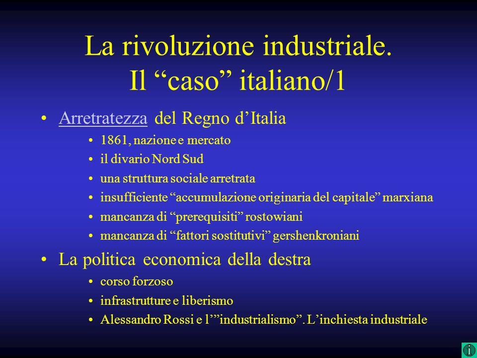 La rivoluzione industriale. Il caso italiano/1 Arretratezza del Regno dItaliaArretratezza 1861, nazione e mercato il divario Nord Sud una struttura so