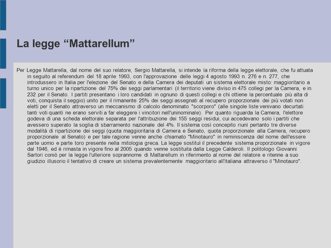 La legge Mattarellum Per Legge Mattarella, dal nome del suo relatore, Sergio Mattarella, si intende la riforma della legge elettorale, che fu attuata