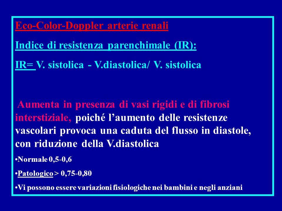 Eco-Color-Doppler arterie renali Indice di resistenza parenchimale (IR): IR= V. sistolica - V.diastolica/ V. sistolica Aumenta in presenza di vasi rig