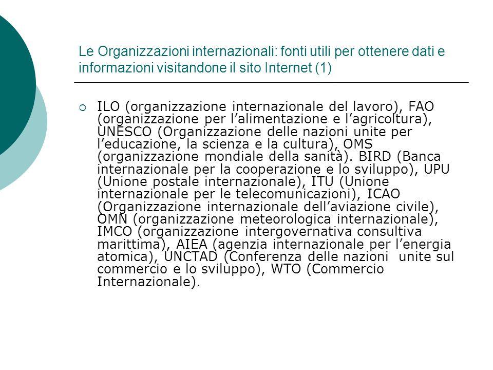 Le Organizzazioni internazionali: fonti utili per ottenere dati e informazioni visitandone il sito Internet (1) ILO (organizzazione internazionale del