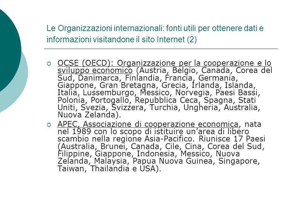 Le Organizzazioni internazionali: fonti utili per ottenere dati e informazioni visitandone il sito Internet (2) OCSE (OECD): Organizzazione per la coo