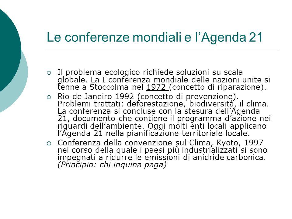Le conferenze mondiali e lAgenda 21 Il problema ecologico richiede soluzioni su scala globale. La I conferenza mondiale delle nazioni unite si tenne a