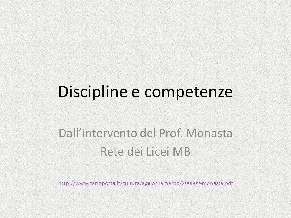 Discipline e competenze Dallintervento del Prof. Monasta Rete dei Licei MB http://www.carloporta.it/cultura/aggiornamento/200809-monasta.pdf