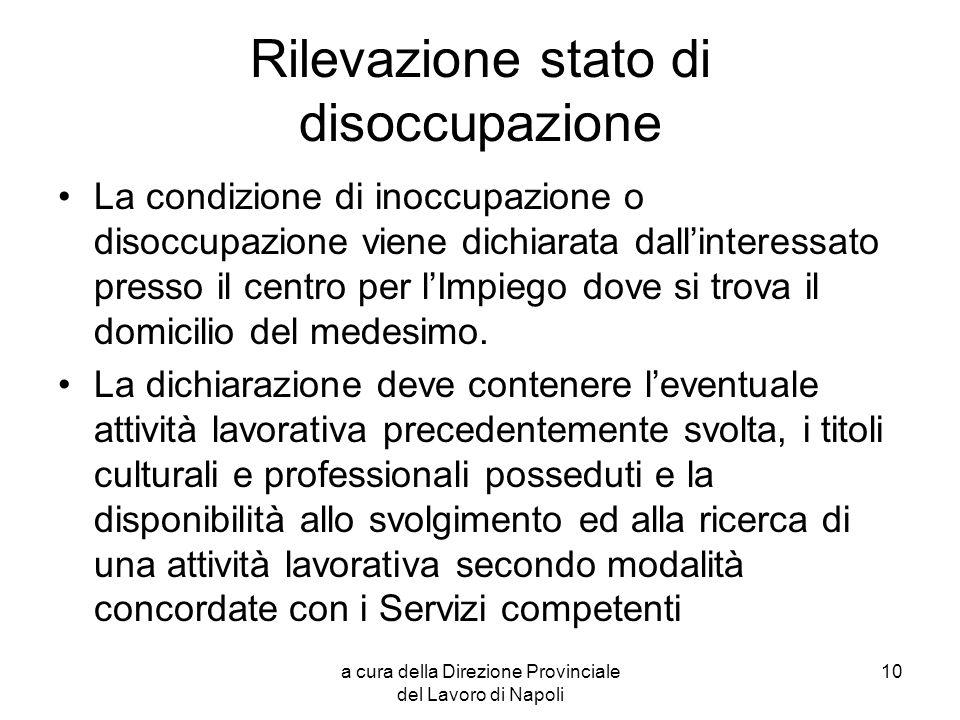 a cura della Direzione Provinciale del Lavoro di Napoli 10 Rilevazione stato di disoccupazione La condizione di inoccupazione o disoccupazione viene d