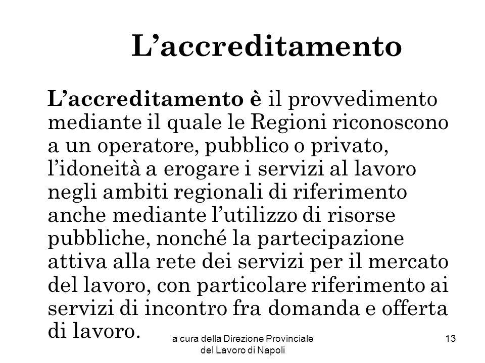 a cura della Direzione Provinciale del Lavoro di Napoli 13 Laccreditamento Laccreditamento è il provvedimento mediante il quale le Regioni riconoscono
