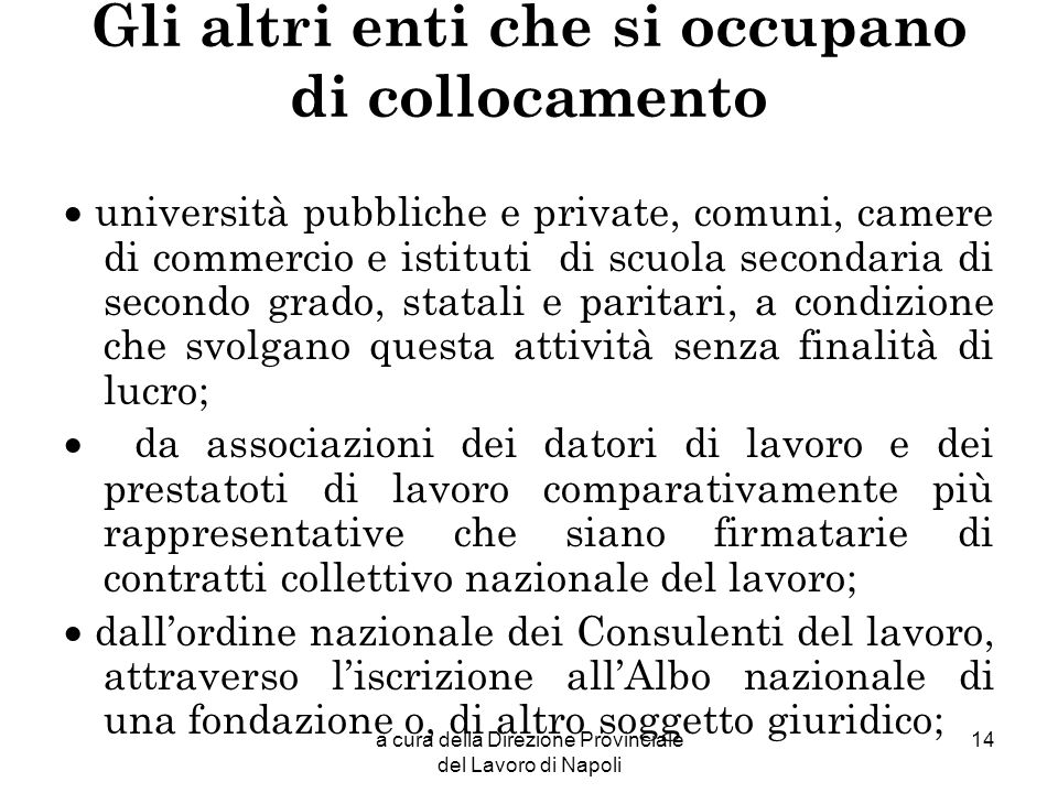 a cura della Direzione Provinciale del Lavoro di Napoli 14 Gli altri enti che si occupano di collocamento università pubbliche e private, comuni, came