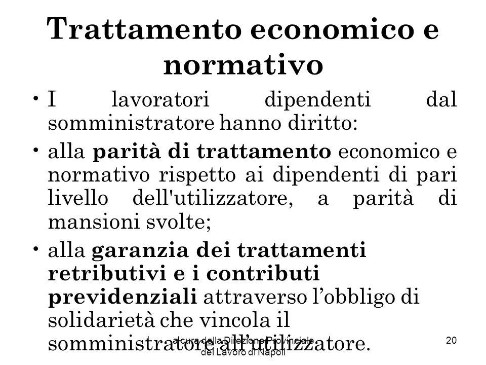 a cura della Direzione Provinciale del Lavoro di Napoli 20 Trattamento economico e normativo I lavoratori dipendenti dal somministratore hanno diritto