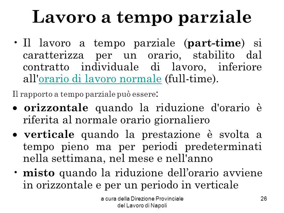 a cura della Direzione Provinciale del Lavoro di Napoli 26 Lavoro a tempo parziale Il lavoro a tempo parziale ( part-time ) si caratterizza per un ora
