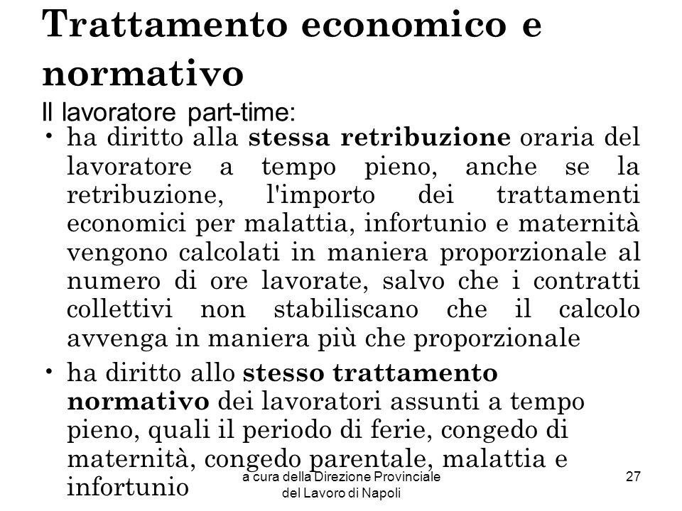a cura della Direzione Provinciale del Lavoro di Napoli 27 Trattamento economico e normativo Il lavoratore part-time: ha diritto alla stessa retribuzi