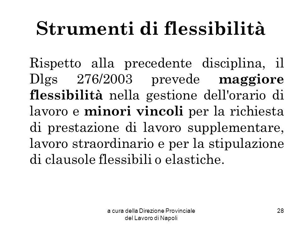 a cura della Direzione Provinciale del Lavoro di Napoli 28 Strumenti di flessibilità Rispetto alla precedente disciplina, il Dlgs 276/2003 prevede mag
