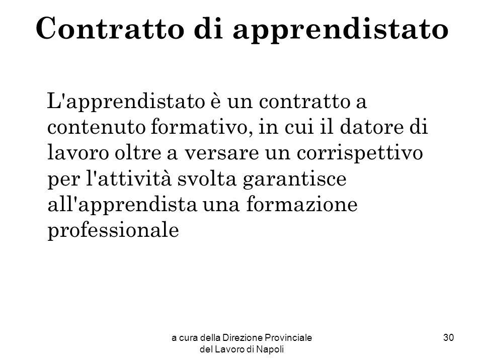 a cura della Direzione Provinciale del Lavoro di Napoli 30 Contratto di apprendistato L'apprendistato è un contratto a contenuto formativo, in cui il
