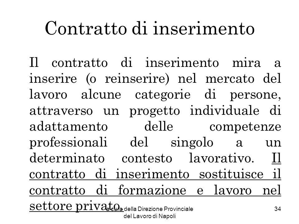 a cura della Direzione Provinciale del Lavoro di Napoli 34 Contratto di inserimento Il contratto di inserimento mira a inserire (o reinserire) nel mer