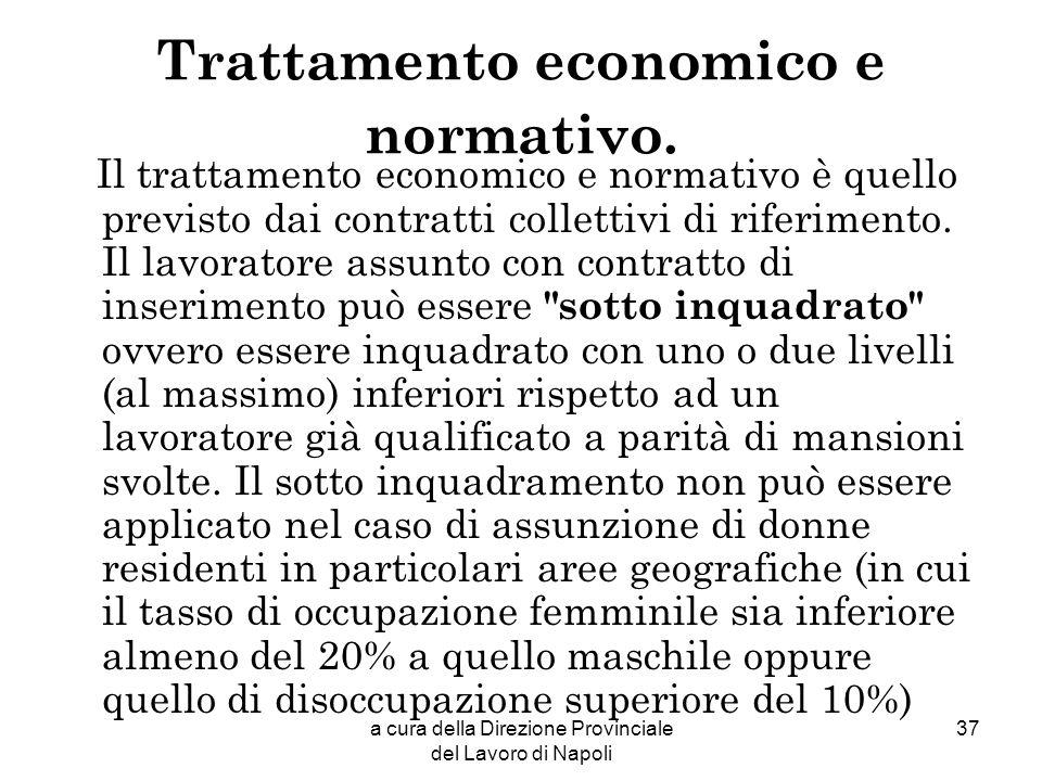 a cura della Direzione Provinciale del Lavoro di Napoli 37 Trattamento economico e normativo. Il trattamento economico e normativo è quello previsto d