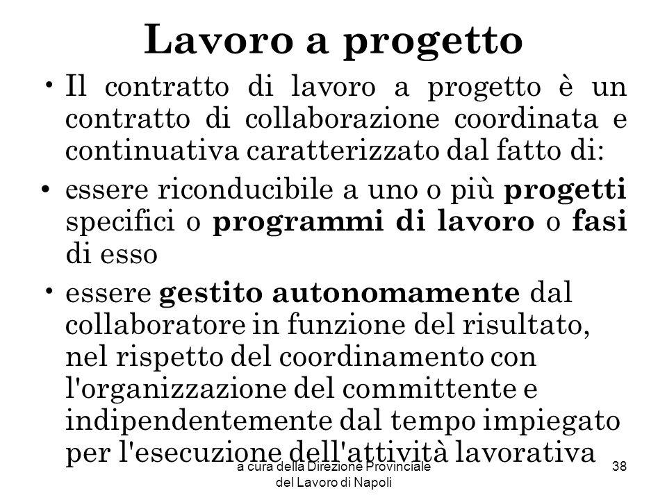 a cura della Direzione Provinciale del Lavoro di Napoli 38 Lavoro a progetto Il contratto di lavoro a progetto è un contratto di collaborazione coordi