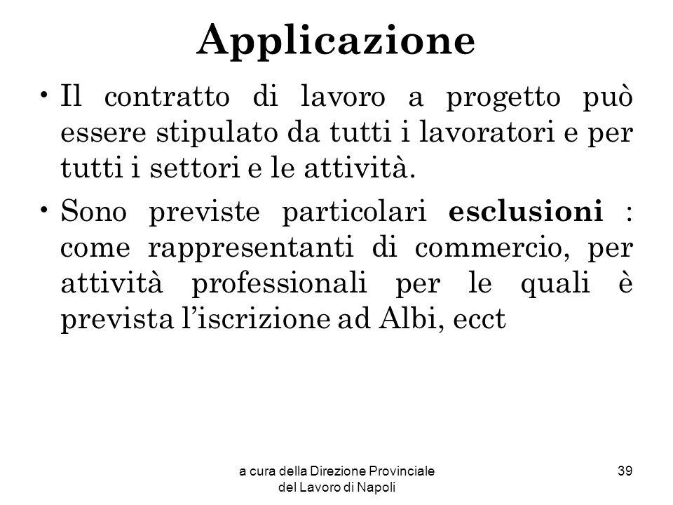 a cura della Direzione Provinciale del Lavoro di Napoli 39 Applicazione Il contratto di lavoro a progetto può essere stipulato da tutti i lavoratori e