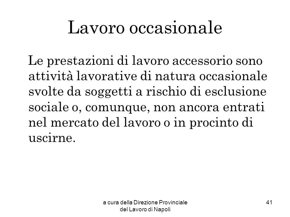 a cura della Direzione Provinciale del Lavoro di Napoli 41 Lavoro occasionale Le prestazioni di lavoro accessorio sono attività lavorative di natura o