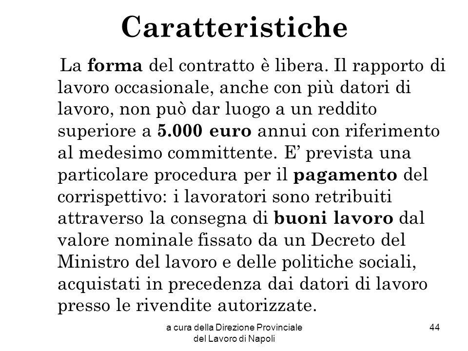 a cura della Direzione Provinciale del Lavoro di Napoli 44 Caratteristiche La forma del contratto è libera. Il rapporto di lavoro occasionale, anche c