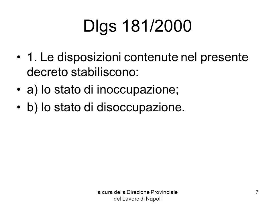 a cura della Direzione Provinciale del Lavoro di Napoli 8 Dlgs 181/2000 Stato di inoccupazioneStato di inoccupazione: Si trovano in tale stato coloro che sono alla ricerca di una prima collocazione lavorativa.