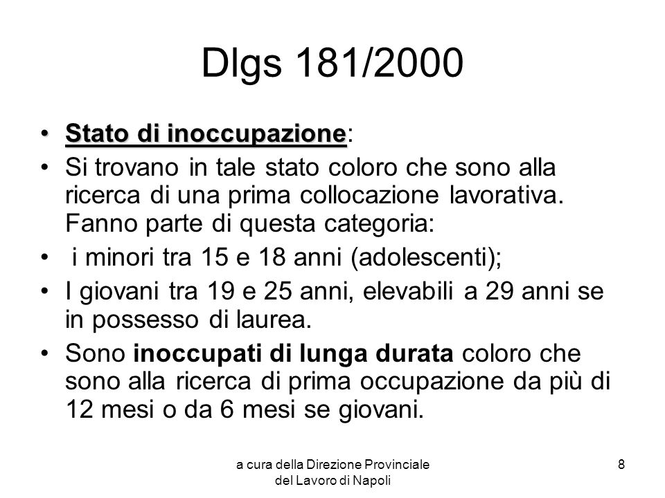 a cura della Direzione Provinciale del Lavoro di Napoli 8 Dlgs 181/2000 Stato di inoccupazioneStato di inoccupazione: Si trovano in tale stato coloro
