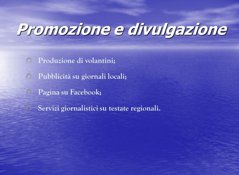 Promozione e divulgazione Produzione di volantini; Pubblicità su giornali locali; Pagina su Facebook; Servizi giornalistici su testate regionali.