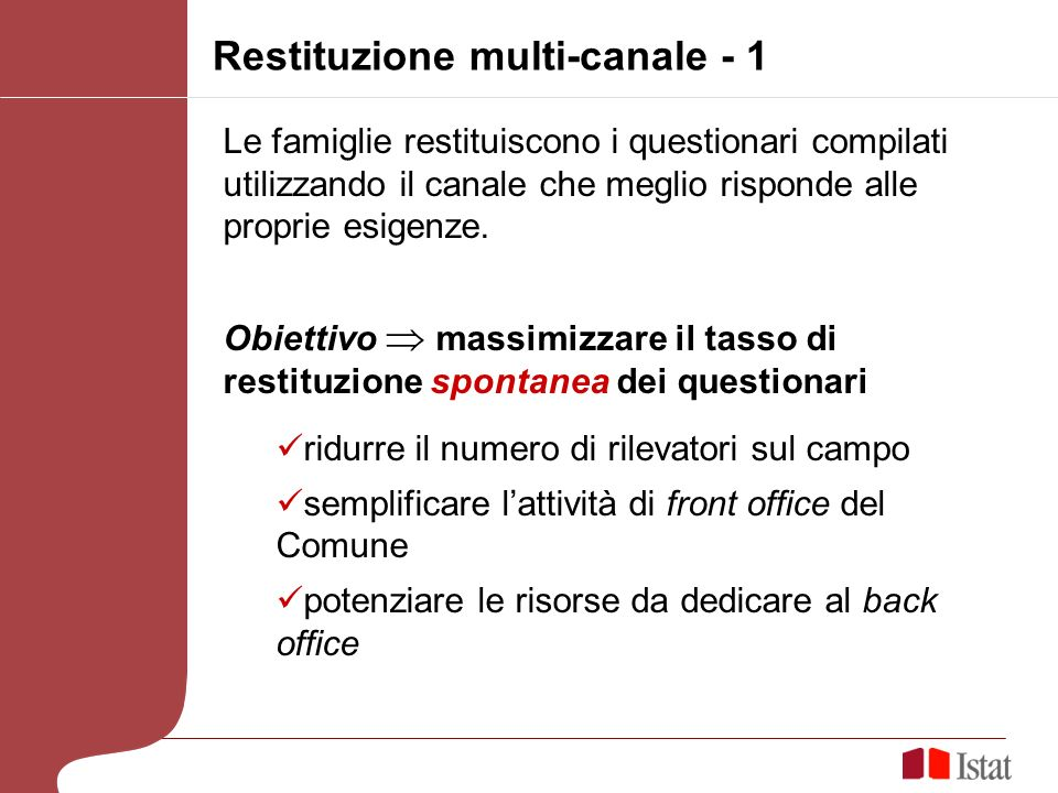 Restituzione multi-canale - 1 Le famiglie restituiscono i questionari compilati utilizzando il canale che meglio risponde alle proprie esigenze. Obiet