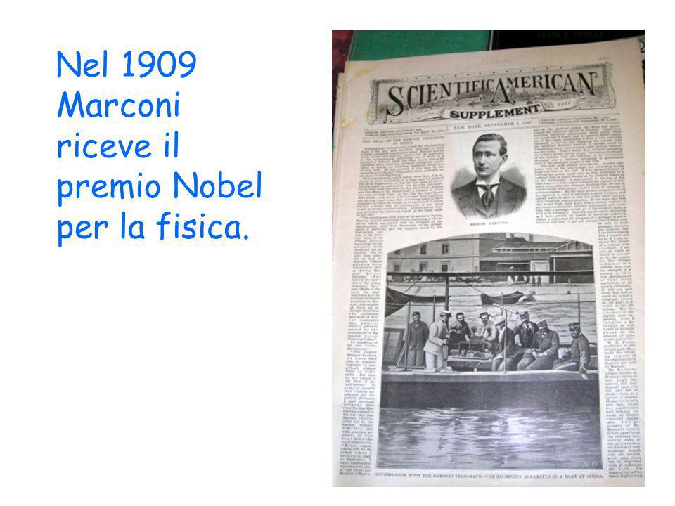 Nel 1909 Marconi riceve il premio Nobel per la fisica.