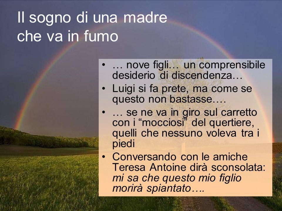 Il sogno di una madre che va in fumo … nove figli… un comprensibile desiderio di discendenza… Luigi si fa prete, ma come se questo non bastasse…. … se