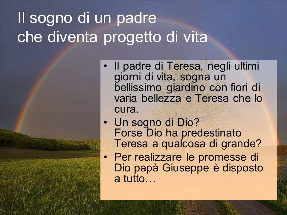Il sogno di un padre che diventa progetto di vita Il padre di Teresa, negli ultimi giorni di vita, sogna un bellissimo giardino con fiori di varia bel