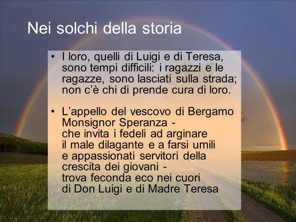 Nei solchi della storia I loro, quelli di Luigi e di Teresa, sono tempi difficili: i ragazzi e le ragazze, sono lasciati sulla strada; non cè chi di p