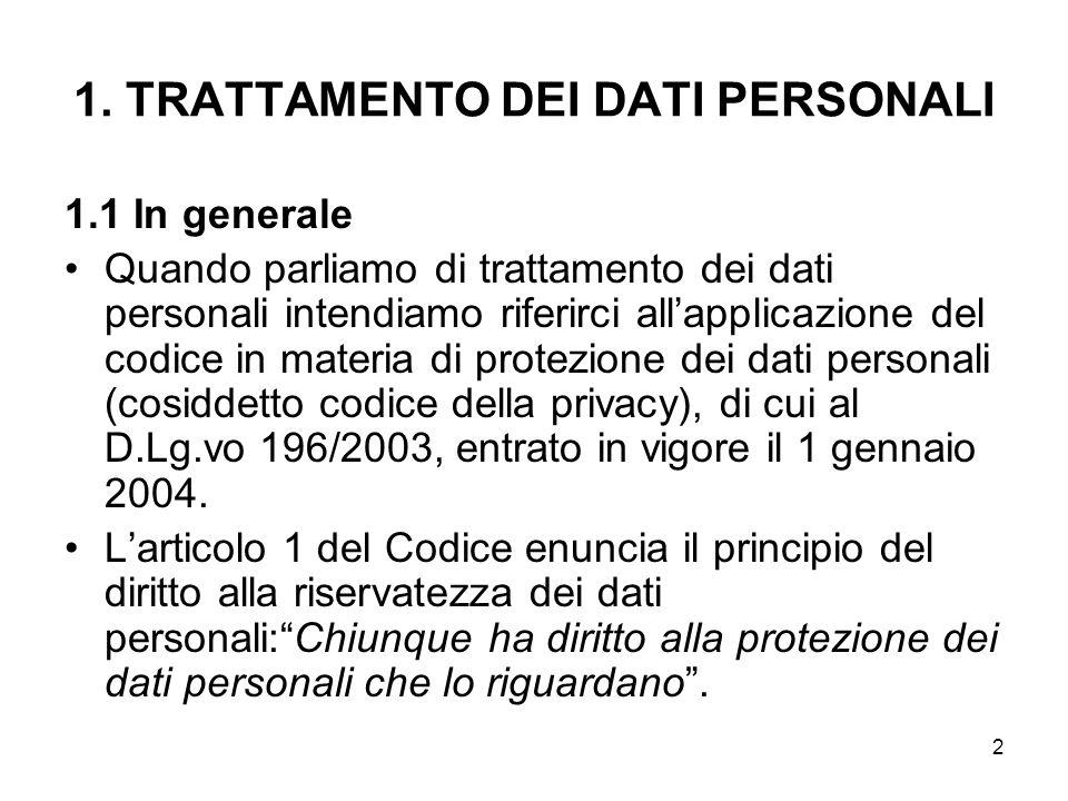 2 1. TRATTAMENTO DEI DATI PERSONALI 1.1 In generale Quando parliamo di trattamento dei dati personali intendiamo riferirci allapplicazione del codice