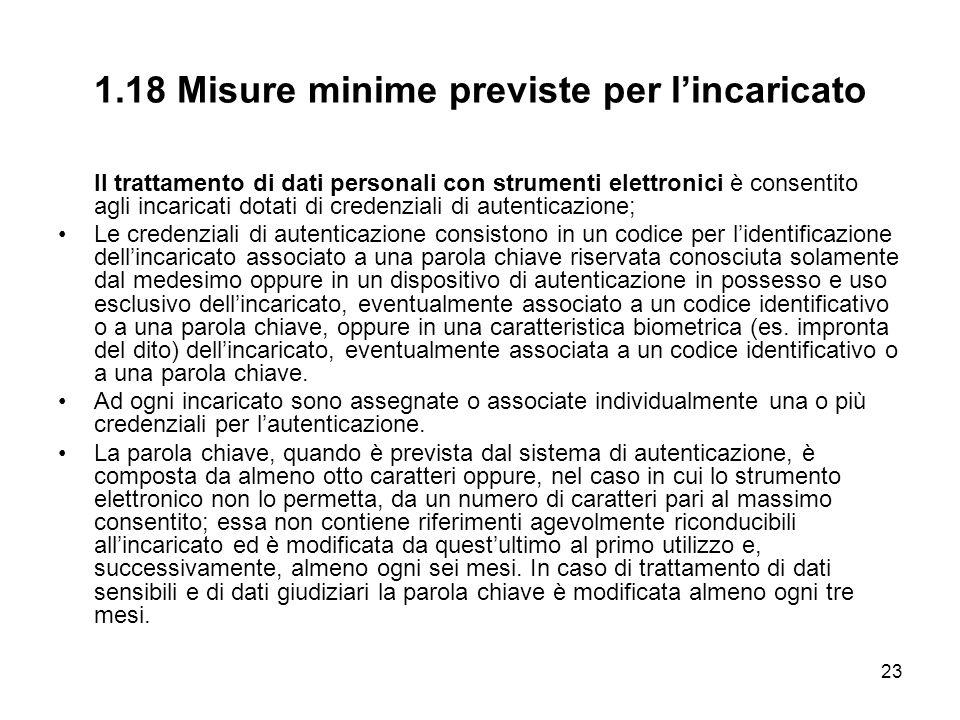 23 1.18 Misure minime previste per lincaricato Il trattamento di dati personali con strumenti elettronici è consentito agli incaricati dotati di crede