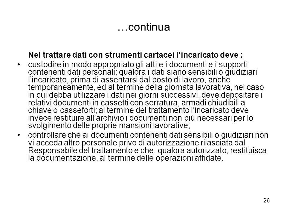 26 …continua Nel trattare dati con strumenti cartacei lincaricato deve : custodire in modo appropriato gli atti e i documenti e i supporti contenenti