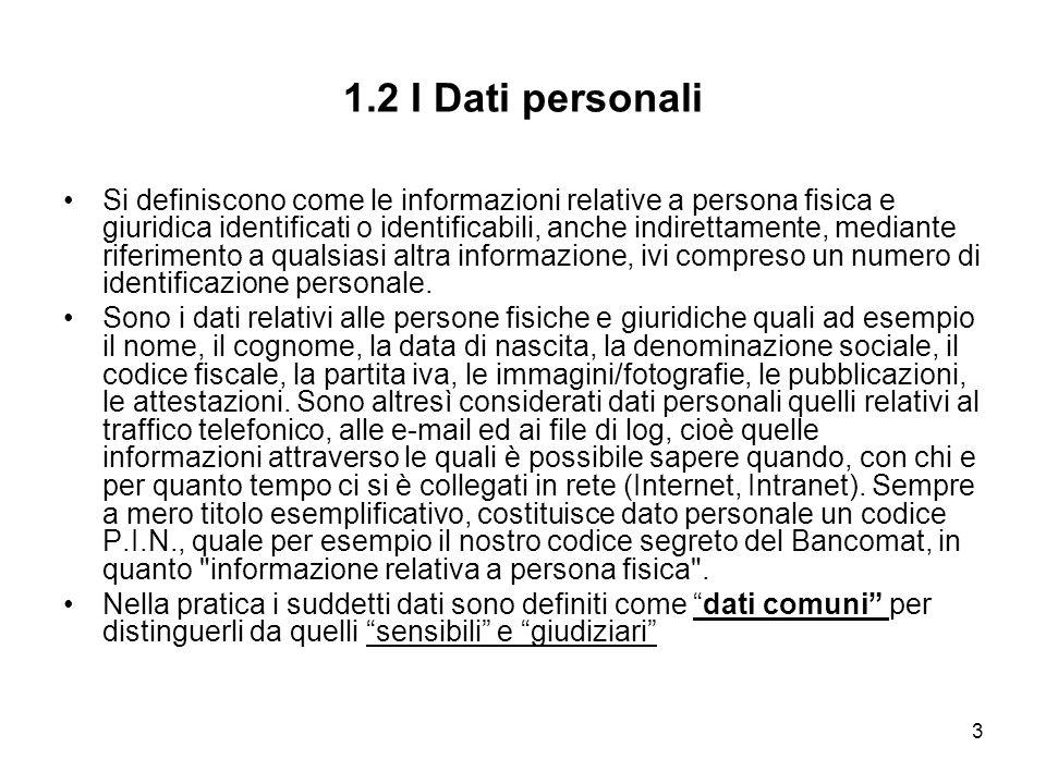 3 1.2 I Dati personali Si definiscono come le informazioni relative a persona fisica e giuridica identificati o identificabili, anche indirettamente,