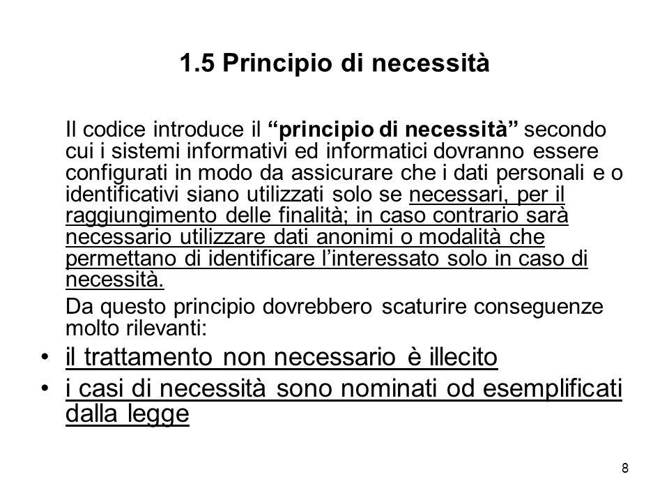 8 1.5 Principio di necessità Il codice introduce il principio di necessità secondo cui i sistemi informativi ed informatici dovranno essere configurat