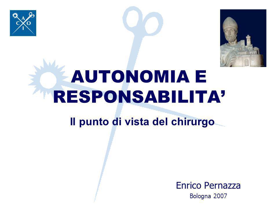 AUTONOMIA E RESPONSABILITA Enrico Pernazza Bologna 2007 Il punto di vista del chirurgo