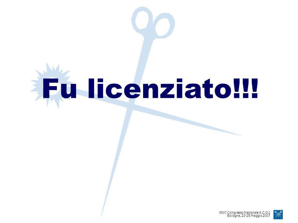 XXVI Congresso Nazionale A.C.O.I Bologna, 23-25 Maggio 2007 Fu licenziato!!!