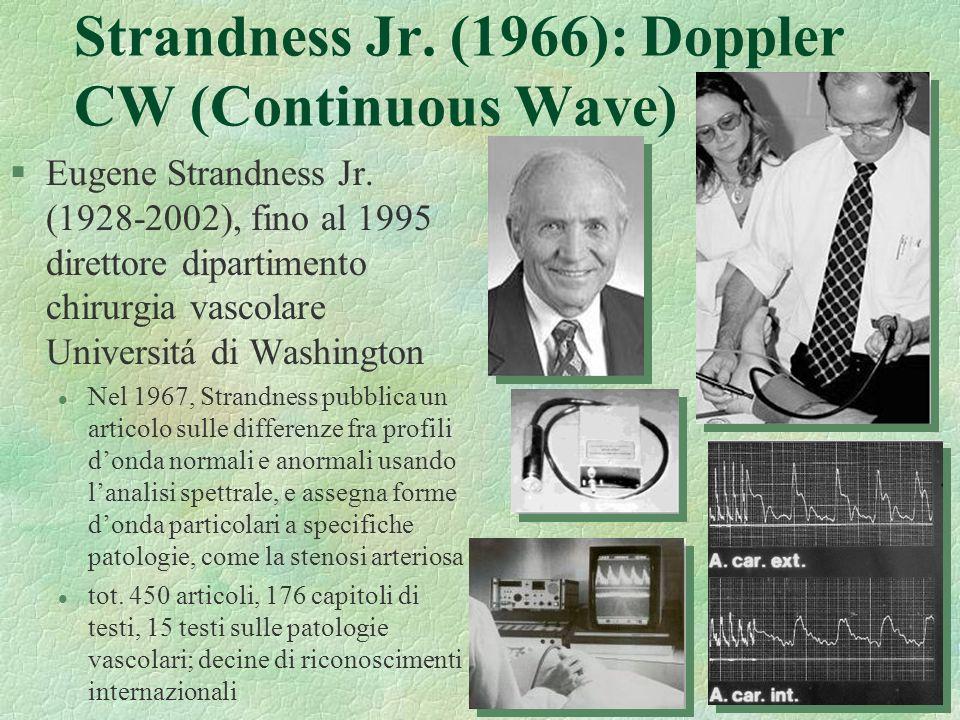 32 Strandness Jr. (1966): Doppler CW (Continuous Wave) §Eugene Strandness Jr. (1928-2002), fino al 1995 direttore dipartimento chirurgia vascolare Uni