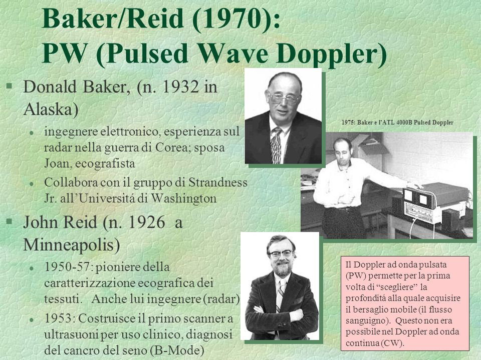 36 Baker/Reid (1970): PW (Pulsed Wave Doppler) §Donald Baker, (n. 1932 in Alaska) l ingegnere elettronico, esperienza sul radar nella guerra di Corea;