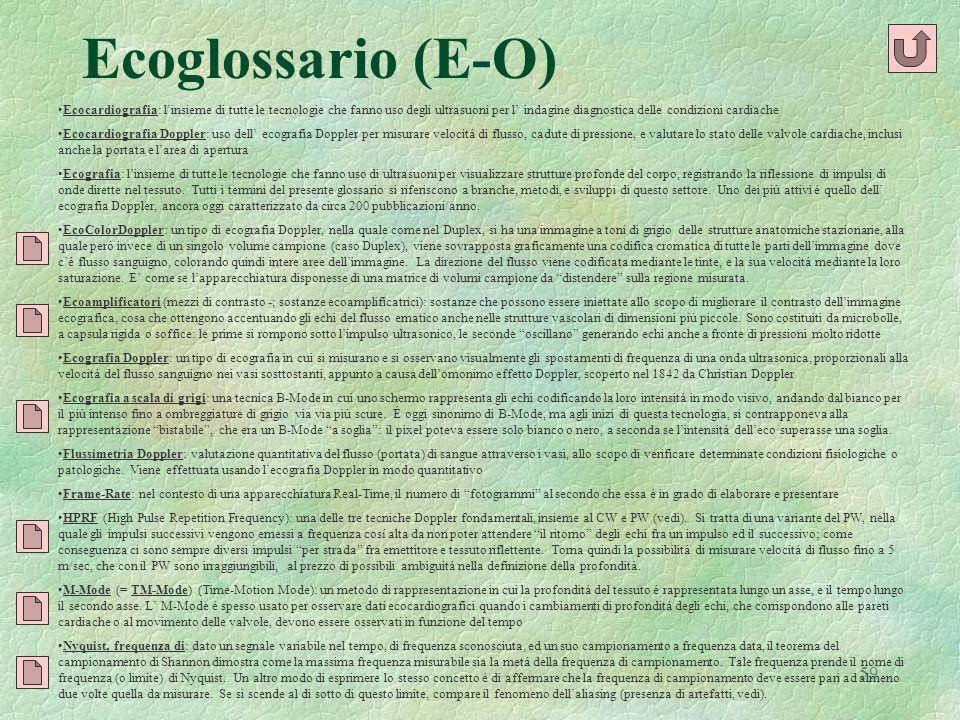 59 Ecoglossario (E-O) Ecocardiografia: linsieme di tutte le tecnologie che fanno uso degli ultrasuoni per l indagine diagnostica delle condizioni card