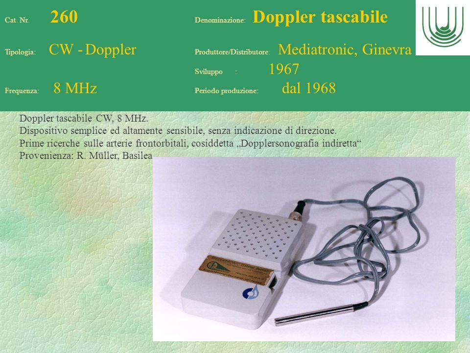 63 Cat. Nr. 260 Denominazione: Doppler tascabile Tipologia: CW - Doppler Produttore/Distributore: Mediatronic, Ginevra Sviluppo : 1967 Frequenza: 8 MH