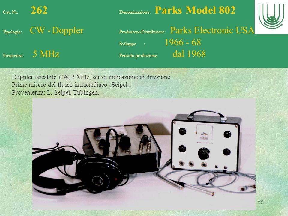 65 Cat. Nr. 262 Denominazione: Parks Model 802 Tipologia: CW - Doppler Produttore/Distributore: Parks Electronic USA Sviluppo : 1966 - 68 Frequenza: 5