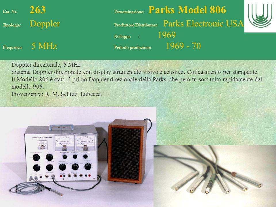 66 Cat. Nr. 263 Denominazione: Parks Model 806 Tipologia: Doppler Produttore/Distributore: Parks Electronic USA Sviluppo : 1969 Frequenza: 5 MHz Perio