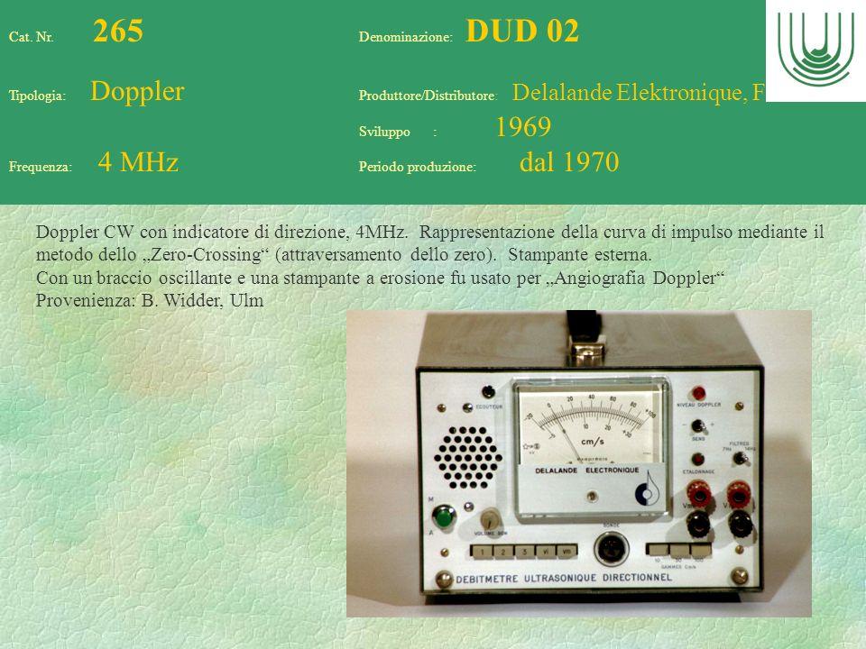 68 Cat. Nr. 265 Denominazione: DUD 02 Tipologia: Doppler Produttore/Distributore: Delalande Elektronique, F Sviluppo : 1969 Frequenza: 4 MHz Periodo p