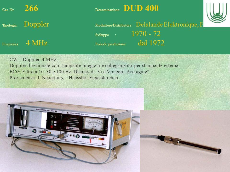 69 Cat. Nr. 266 Denominazione: DUD 400 Tipologia: Doppler Produttore/Distributore: Delalande Elektronique, F Sviluppo : 1970 - 72 Frequenza: 4 MHz Per