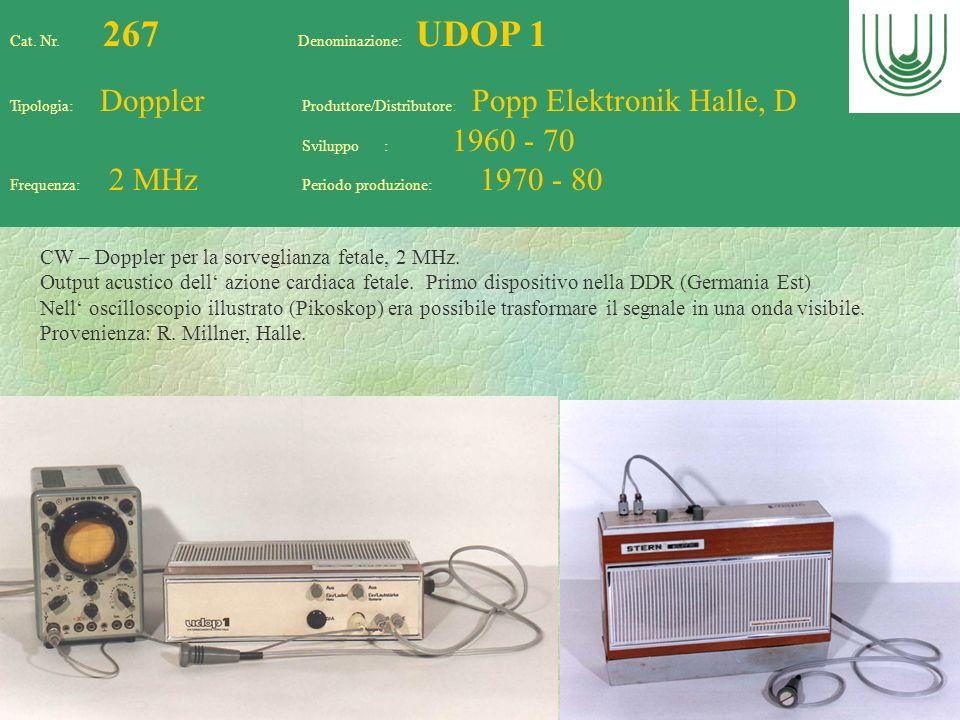 70 Cat. Nr. 267 Denominazione: UDOP 1 Tipologia: Doppler Produttore/Distributore: Popp Elektronik Halle, D Sviluppo : 1960 - 70 Frequenza: 2 MHz Perio