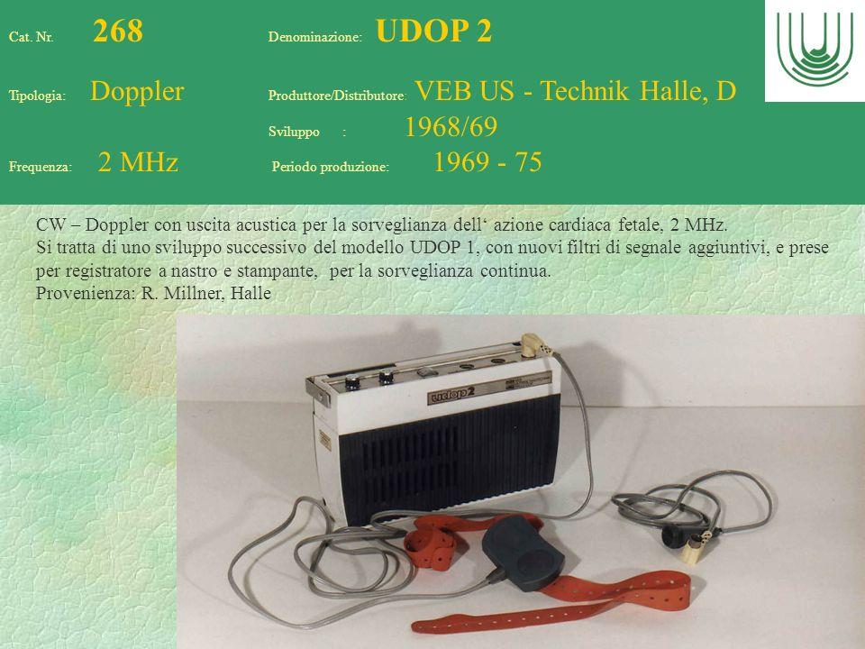 71 Cat. Nr. 268 Denominazione: UDOP 2 Tipologia: Doppler Produttore/Distributore: VEB US - Technik Halle, D Sviluppo : 1968/69 Frequenza: 2 MHz Period