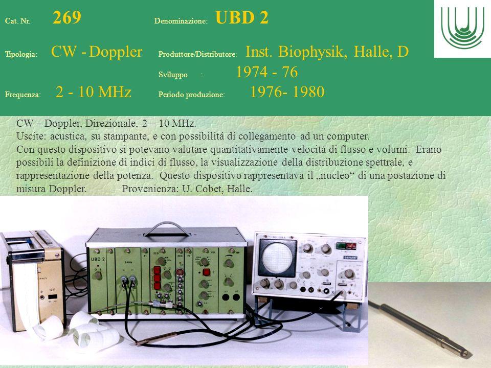 72 Cat. Nr. 269 Denominazione: UBD 2 Tipologia: CW - Doppler Produttore/Distributore: Inst. Biophysik, Halle, D Sviluppo : 1974 - 76 Frequenza: 2 - 10