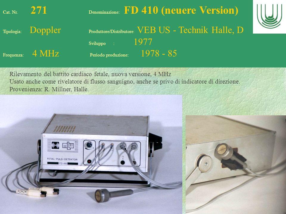 74 Cat. Nr. 271 Denominazione: FD 410 (neuere Version) Tipologia: Doppler Produttore/Distributore: VEB US - Technik Halle, D Sviluppo : 1977 Frequenza